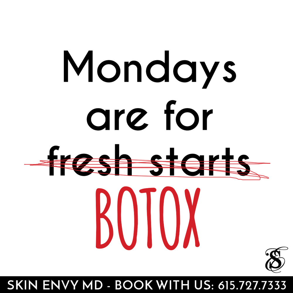 Mondays are for Fresh Starts BOTOX - by Skin Envy MD Nashville.png