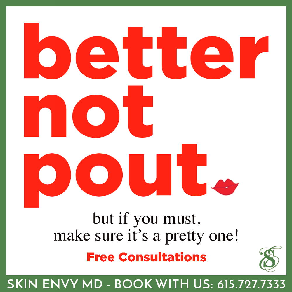 Better not pout - Botox Dysport Juvederm Restylane by Skin Envy MD Nashville.png