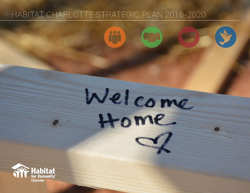 July 2016 - The Habitat for Humanity of Charlotte board of directors officially adopted the 2016-2020 Strategic Plan. The plan lays out specific timelines and goals in the four key areas of People, Homes, Communities and Hope. You can view the printed version online by clicking here.