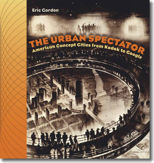 The Urban Spectator: American Concept-cities From Kodak to Google (Dartmouth, 2010)