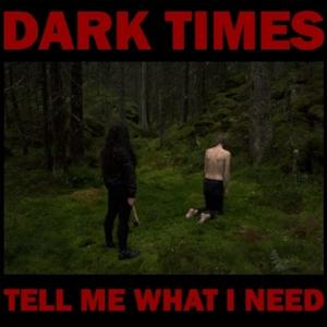 Dark-Times-Tell-Me-What-I-Need-1523283977-640x640.jpg