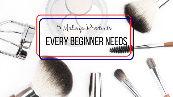 5 makeup products every beginner needs