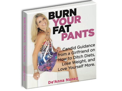 De'Anna Nunez, Author of Burn Your Fat Pants, a guide for women to ditch dieting and love yourself more.