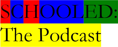 Schooled:  The Podcast