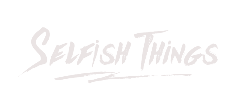 Selfish Things