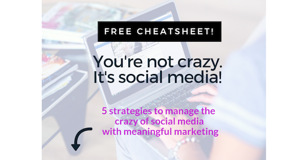 social media making you crazy? download the free cheatsheet and bring meaningful marketing back