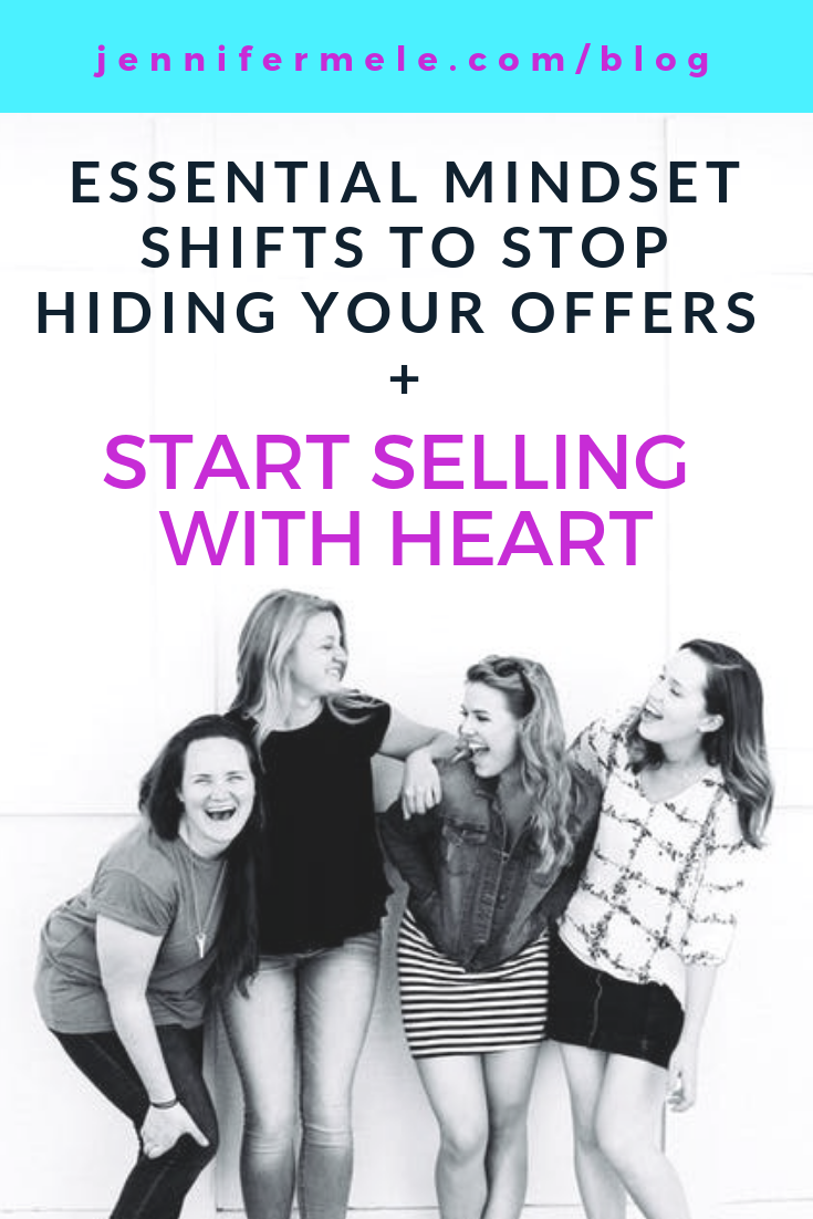 ESSENTIAL MINDSET SHIFTS TO STOP HIDING YOUR OFFERS  and start selling with heart