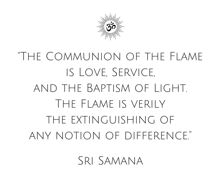 _The Communion of the Flame is Love, Service, and the Baptism of Light. The Flame is verily the extinguishing of any notion of difference._2.png