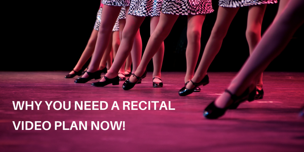 Why You Need A Recital Video Plan NOW!.png