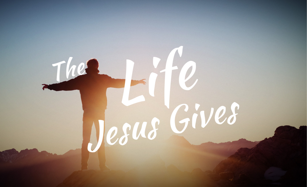 The Life Jesus Gives (1).png