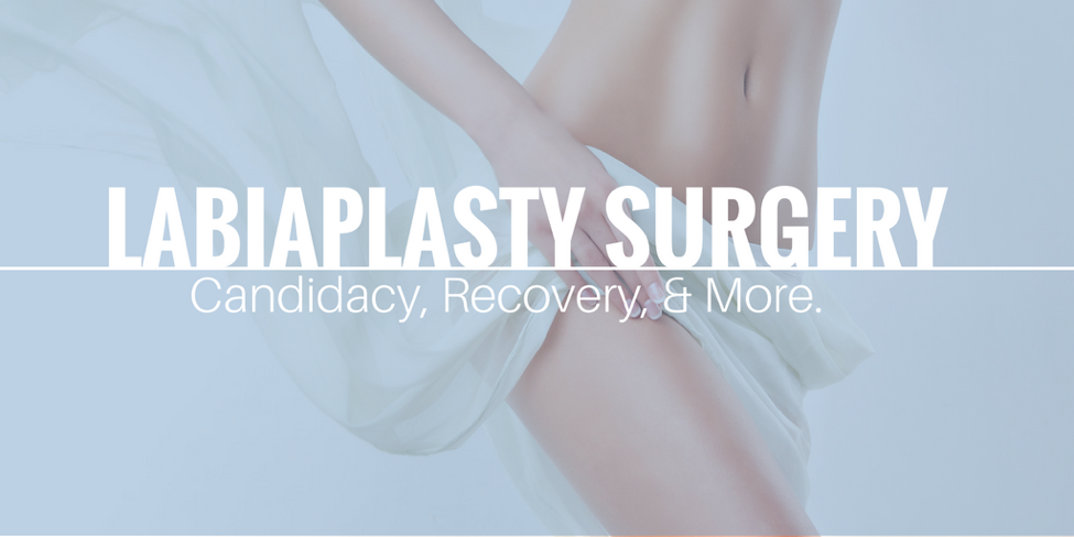 Labiaplasty Surgery: Candidacy, Recovery, & More
