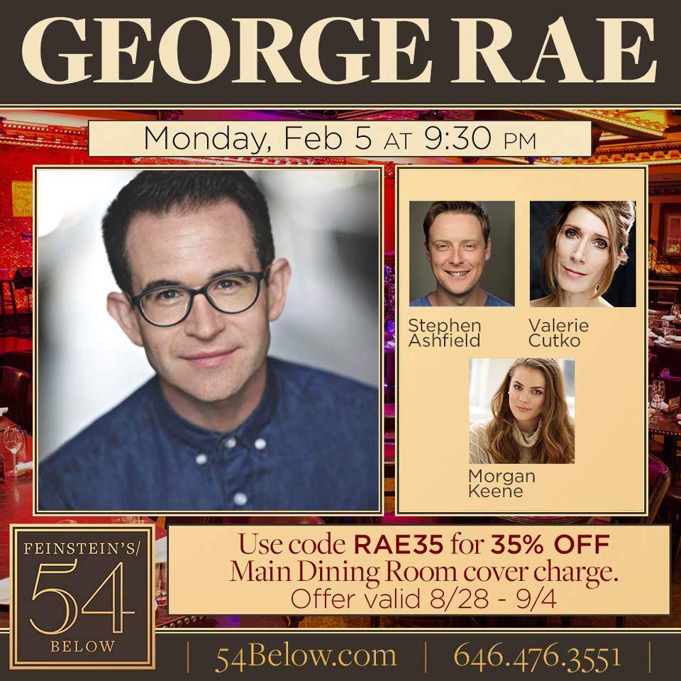 Come see the 54 Below's debut's of George Rae (ADDING MACHINE UK) and Morgan Keene (MIDWESTERN GOTHIC) 2/5/2018!!!