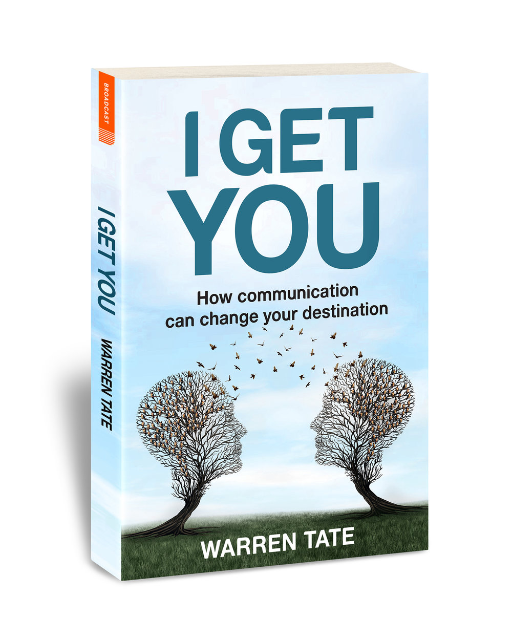I GET YOU written by Warren Tate, edited by Bernadette Foley, proofread by Carolyn Page, text designed by Liz Seymour, produced by Broadcast Books, 2017