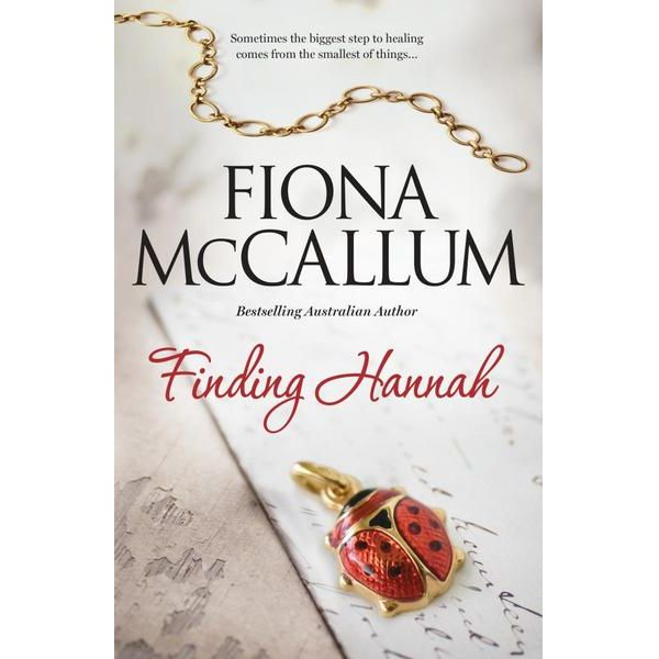 FINDING HANNAH by Fiona McCallum, edited by Bernadette Foley, published by Harlequin Mira, 2017