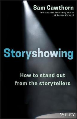 STORYSHOWING by Sam Cawthorn with Bernadette Foley, published by Wiley, 2017