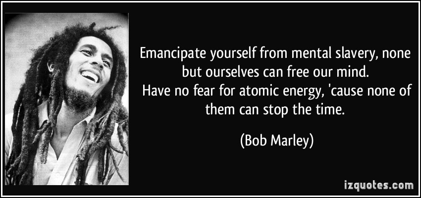emancipate-yourself-from-mental-slavery-none-but-ourselves-can-free-our-mind-bod-marley.jpg