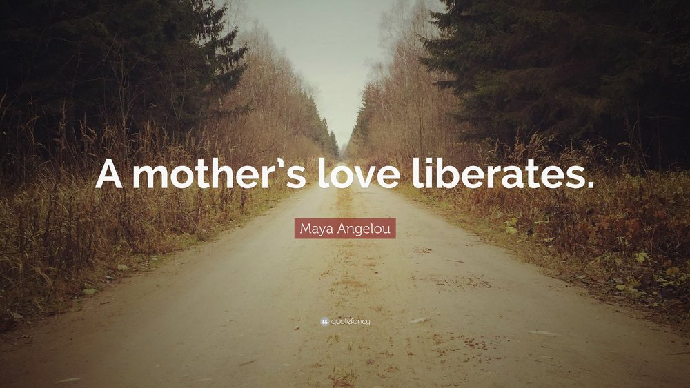 474006-Maya-Angelou-Quote-A-mother-s-love-liberates.jpg