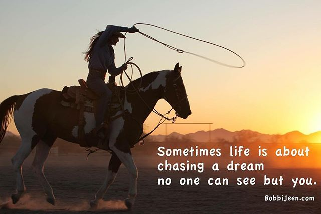 Sometimes life is about chasing a dream no one can see but you.  Never give up on your dreams! ~ @bobbi_jeen_olson ~ photo by PicsInDesign, @westerntradingpost , @wildinstincts