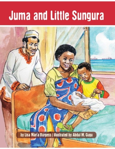 Juma and Little Sungura: a Tanzania Juma Story  Lisa Maria Burgess and Abdul M. Gugu