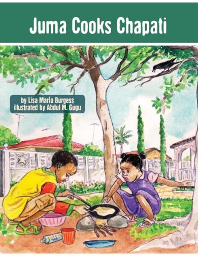 Juma Cooks Chapati: a Tanzania Juma Story  Lisa Maria Burgess   and Abdul M. Gugu
