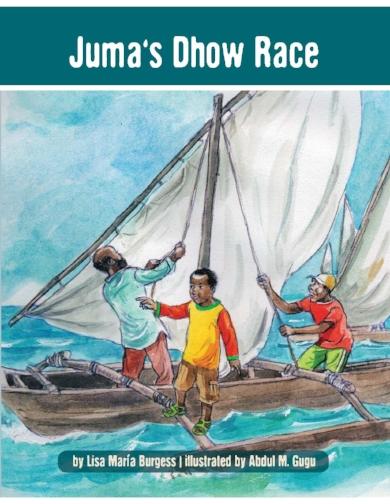 Juma's Dhow Race: a Tanzania Juma Story  Lisa Maria Burgess and Abdul M. Gugu