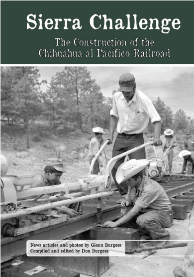 Sierra Challenge: the Construction of the Chihuahua al Pacífico Railroad  Glenn Burgess and Don Burgess