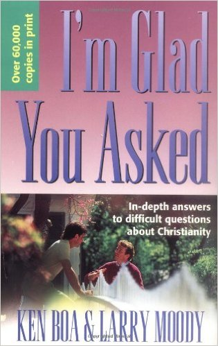I'm Glad You Asked by Ken Boa & Larry Moody