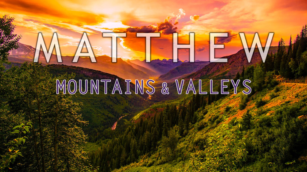 Matthew-Mountains-and-Valleys.jpg