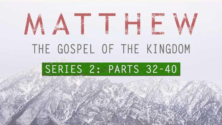 Matthew-Gospel-of-the-Kingdom-parts-32-40.jpg