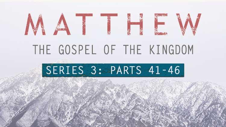 Matthew-Gospel-of-the-Kingdom-parts-41-46.jpg