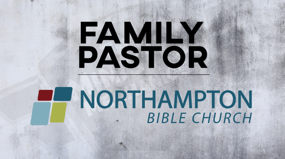 Northampton Bible Church Family Pastor