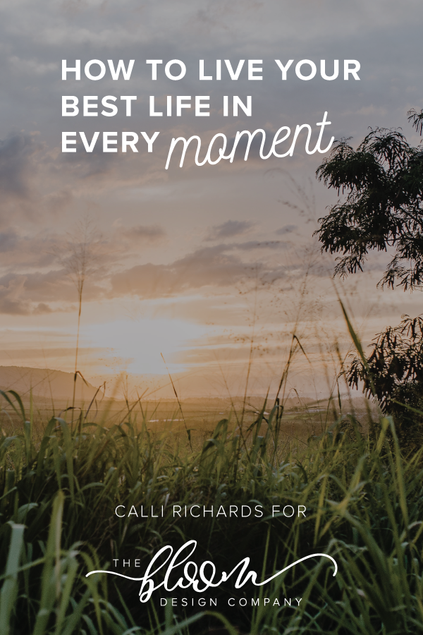 How to Live Your Best Life in Every Moment