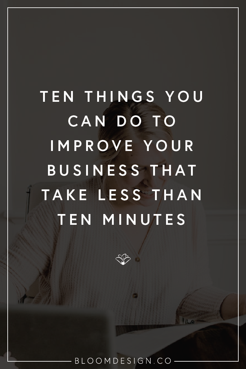Looking for some quick things to do in your spare time that will help improve your business? Check out these ten tasks that will take you ten minutes or less to do, but will help elevate your business to the next level. #girlboss #bossbabe #momboss #momtrepreneur #sidehustle #creativepreneur #sidegig #etsyshop #etsyseller #smallbusiness #motherhood #selfcare #socialmedia #onlinemarketing