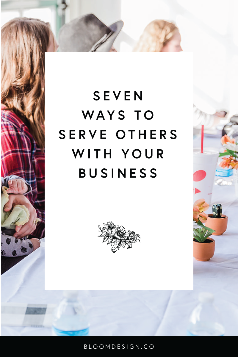 7 Ways to Serve Others With Your Business.png