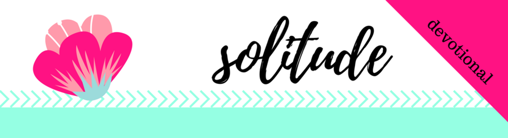 Click here to Download the PDF for Week 28 // Solitude