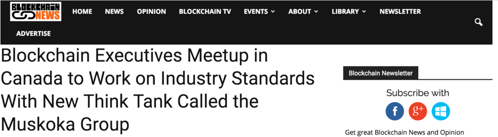 Blockchain News: Blockchain Executives Meetup in Canada to Work on Industry Standards with New ThinkTank Called the Muskoka Group