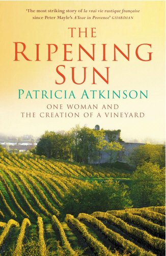 The Ripening Sun: One Woman and the Creation of a Vineyard  - by Patricia Atkinson
