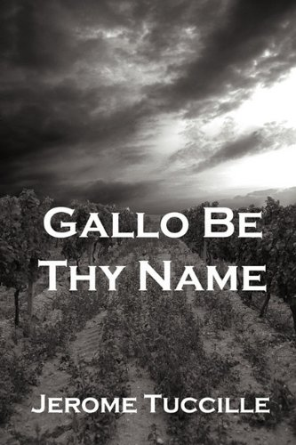 Gallo Be Thy Name - Jerome Tuccille