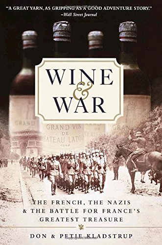 Wine and War: The French, the Nazis, and the Battle for France's Greatest Treasure - by Donald Kladstrup