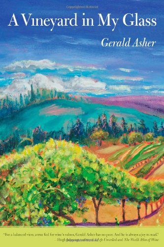 A Vineyard in My Glass  - by Gerald Asher