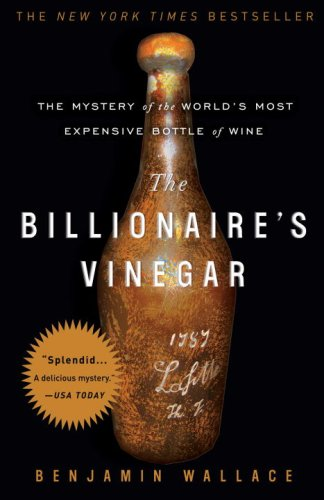 The Billionaire's Vinegar: The Mystery of the World's Most Expensive Bottle of Wine - by Benjamin Wallace