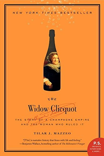 The Widow Clicquot: The Story of a Champagne Empire and the Woman Who Ruled It - by Tilar J. Mazzeo