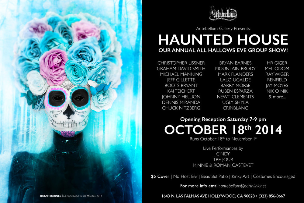 Hi BEAUTIFUL creative people!!!!   Join me this  SATURDAY OCT. 18TH 2014 - 7-9 pm at the Antebellum Gallery in HOLLYWOOD, CA  for the Haunted House group art exhibit!   I'll be showcasing artwork [pictured on promo] alongside  my idol Swiss surrealist master-artist Mr. HR GIGER [of ALIEN, Species, PROMETHEUS film fame]  and other amazing artists as well! Hope to see you there! :)     Event details here:      http://www.artslant.com/la/events/show/359963-haunted-house—all-hallows-eve-group-exhibition