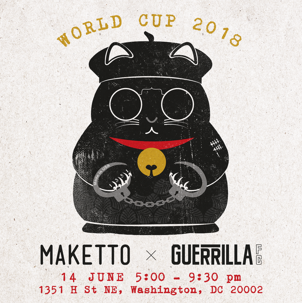 THE WORLD CUP IS ALMOST HERE.    Kick off the World Cup with Guerrilla FC and Maketto.