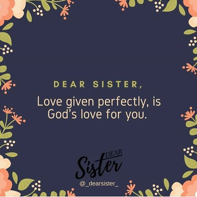 Dear Sis,  God's love for you immeasurable.