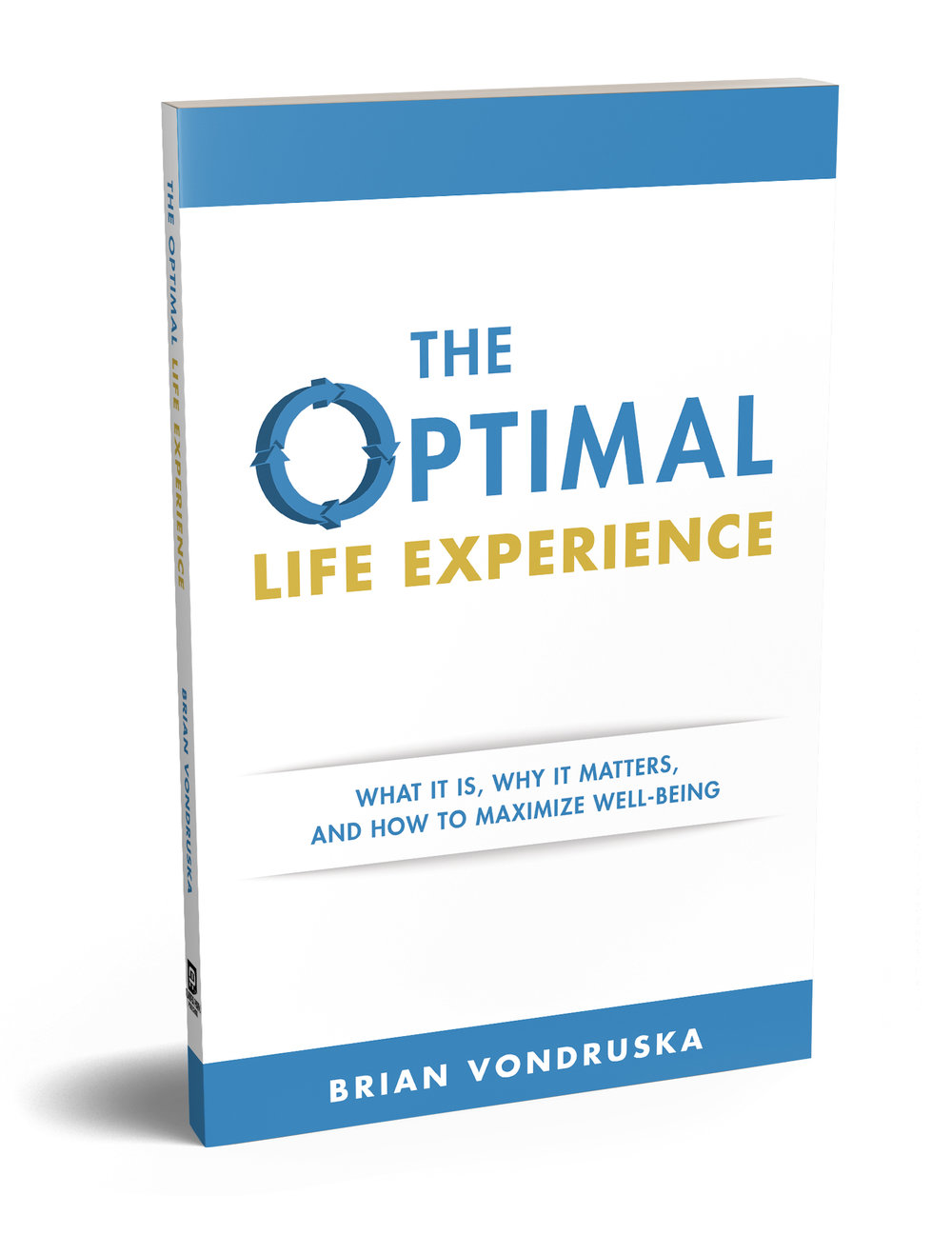 Title : The Optimal Life Experience:  What It Is, Why It Matters, and How to Create Maximized Well-Being   Author:  Brian Vondruska  Publisher : Aurora Park Publishing  Scheduled Date of Publication : September 2017  Retail Price : $14.95 US (Paperback); $8.99 US (ebook)  ISBN : 978-0-9987511-0-8 (paperback); 978-0-9987511-1-5 (ebook)   order on amazon .