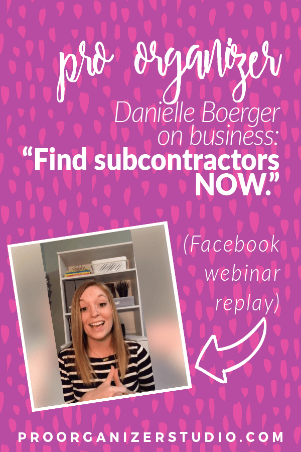 Professional organizer Danielle Boerger on business and how to find subcontractors now