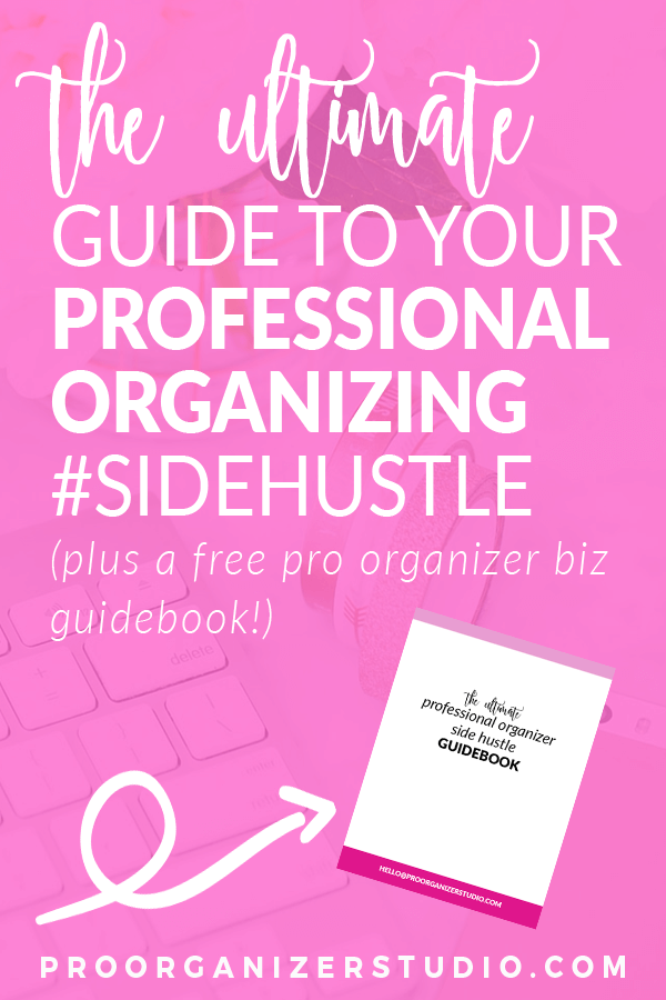the+ultimate+guide+to+your+professional+organizing+side+hustle.png