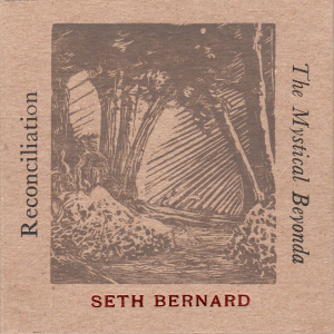 "Seth Bernard - ""Reconcilliation & The Mystical Beyonda"""