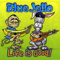 "Blue Jello - ""Life Is Good"""